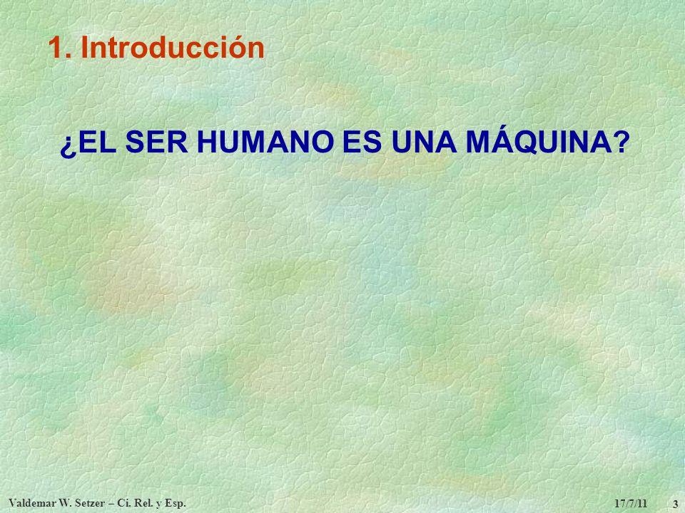 17/7/11 Valdemar W. Setzer – Ci. Rel. y Esp. 3 1. Introducción ¿EL SER HUMANO ES UNA MÁQUINA?