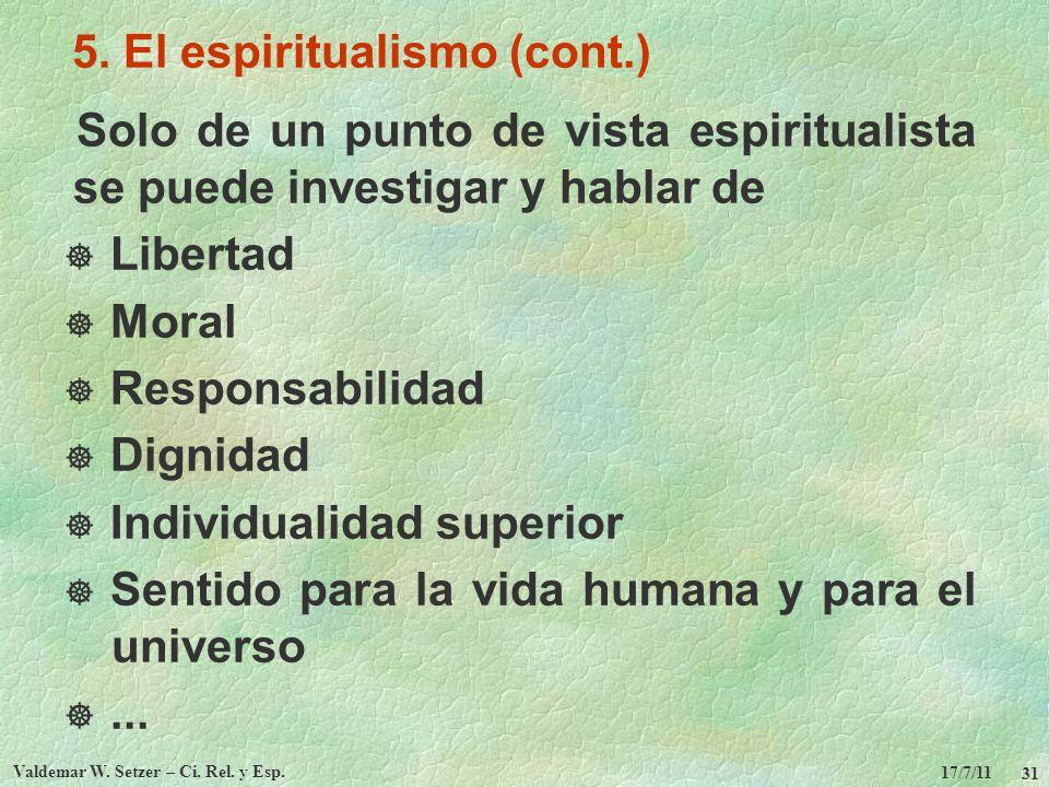 17/7/11 Valdemar W. Setzer – Ci. Rel. y Esp. 31 5. El espiritualismo (cont.) Solo de un punto de vista espiritualista se puede investigar y hablar de