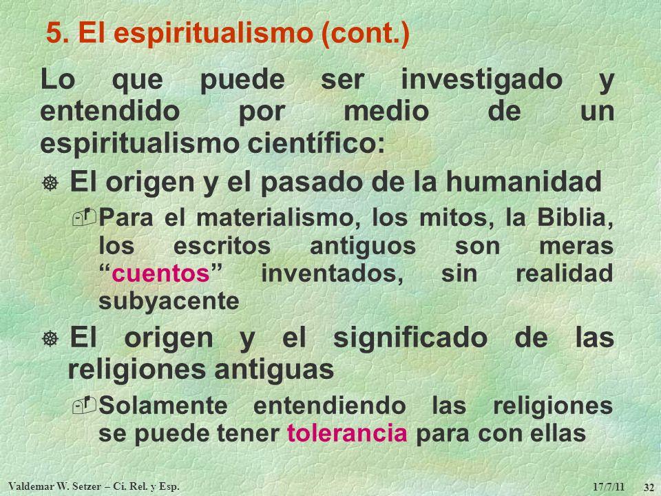 17/7/11 Valdemar W. Setzer – Ci. Rel. y Esp. 32 5. El espiritualismo (cont.) Lo que puede ser investigado y entendido por medio de un espiritualismo c