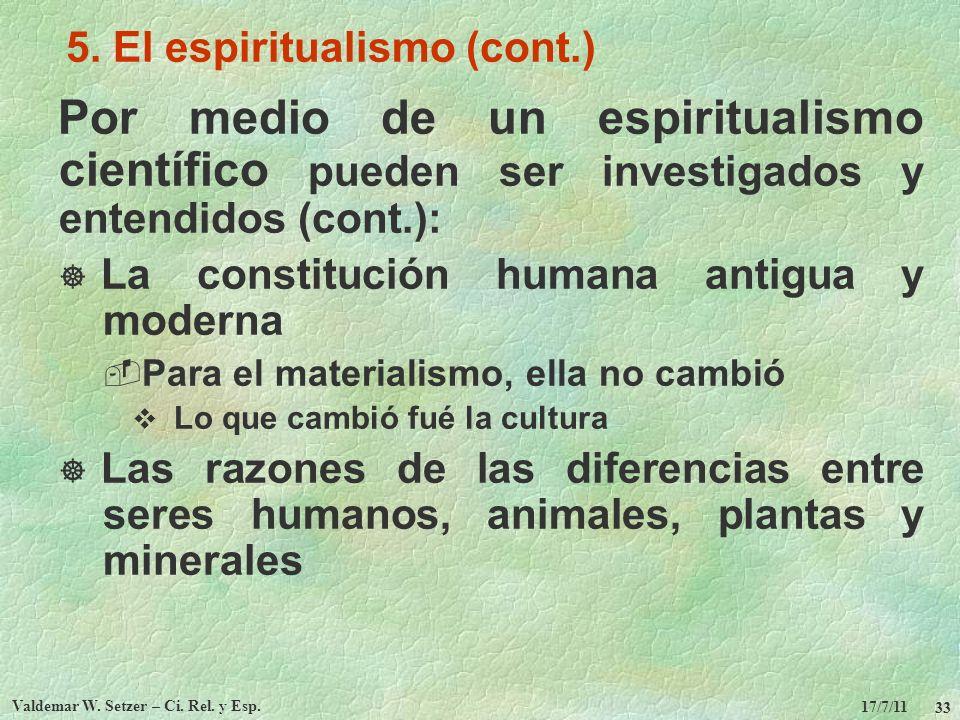 17/7/11 Valdemar W. Setzer – Ci. Rel. y Esp. 33 5. El espiritualismo (cont.) Por medio de un espiritualismo científico pueden ser investigados y enten