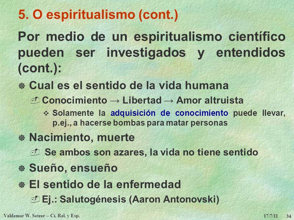 17/7/11 Valdemar W. Setzer – Ci. Rel. y Esp. 34 5. O espiritualismo (cont.) Por medio de un espiritualismo científico pueden ser investigados y entend