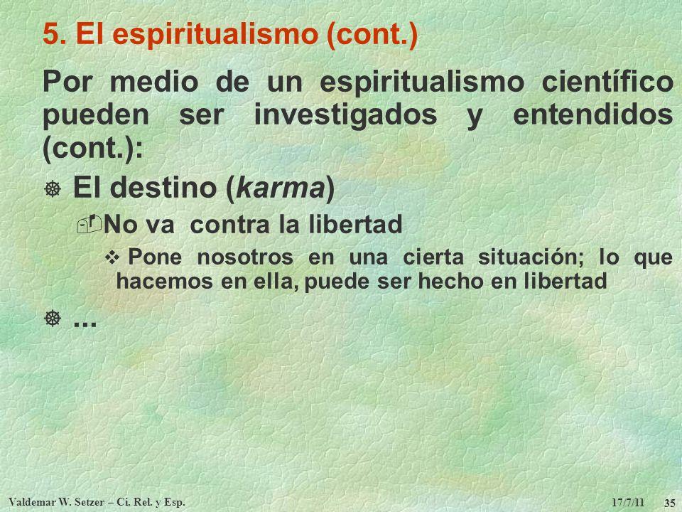17/7/11 Valdemar W. Setzer – Ci. Rel. y Esp. 35 5. El espiritualismo (cont.) Por medio de un espiritualismo científico pueden ser investigados y enten