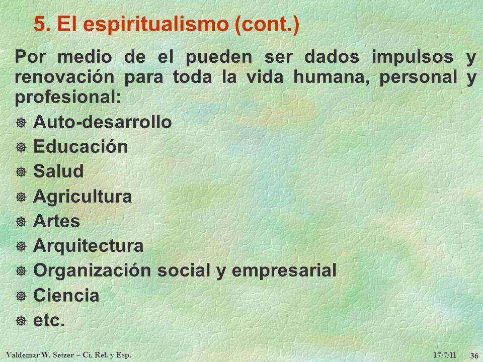 17/7/11 Valdemar W. Setzer – Ci. Rel. y Esp. 36 5. El espiritualismo (cont.) Por medio de el pueden ser dados impulsos y renovación para toda la vida
