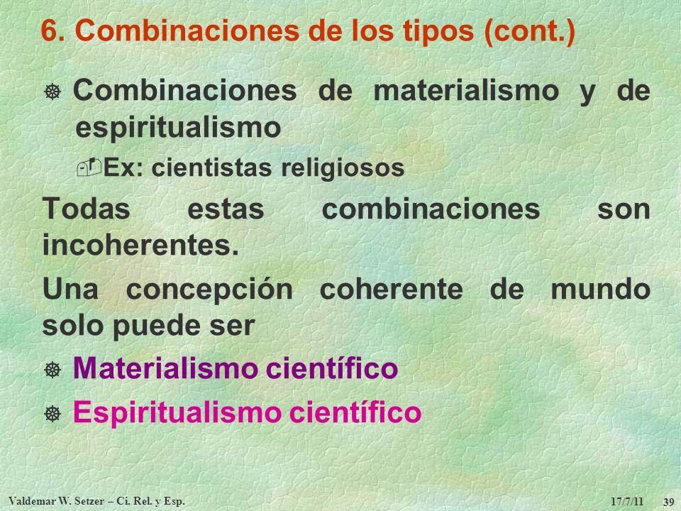 17/7/11 Valdemar W. Setzer – Ci. Rel. y Esp. 39 6. Combinaciones de los tipos (cont.) Combinaciones de materialismo y de espiritualismo Ex: cientistas