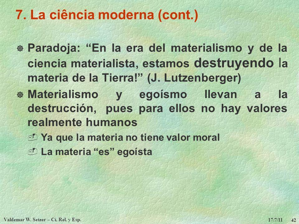 17/7/11 Valdemar W. Setzer – Ci. Rel. y Esp. 42 7. La ciência moderna (cont.) Paradoja: En la era del materialismo y de la ciencia materialista, estam