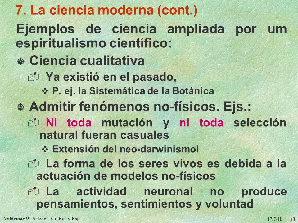17/7/11 Valdemar W. Setzer – Ci. Rel. y Esp. 43 7. La ciencia moderna (cont.) Ejemplos de ciencia ampliada por um espiritualismo científico: Ciencia c