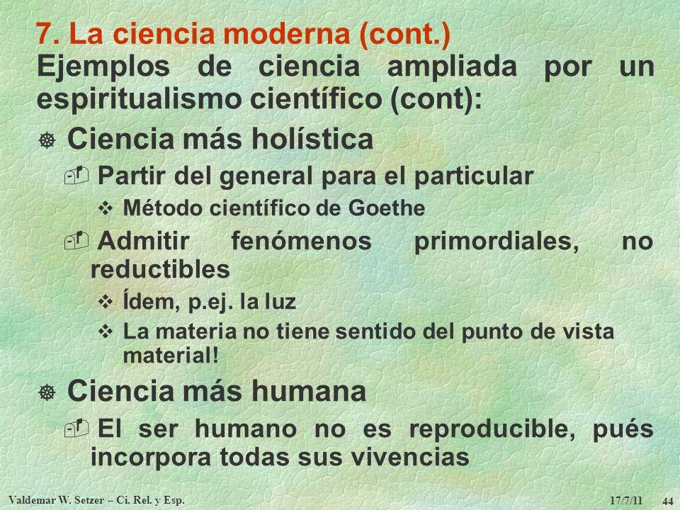 17/7/11 Valdemar W. Setzer – Ci. Rel. y Esp. 44 7. La ciencia moderna (cont.) Ejemplos de ciencia ampliada por un espiritualismo científico (cont): Ci