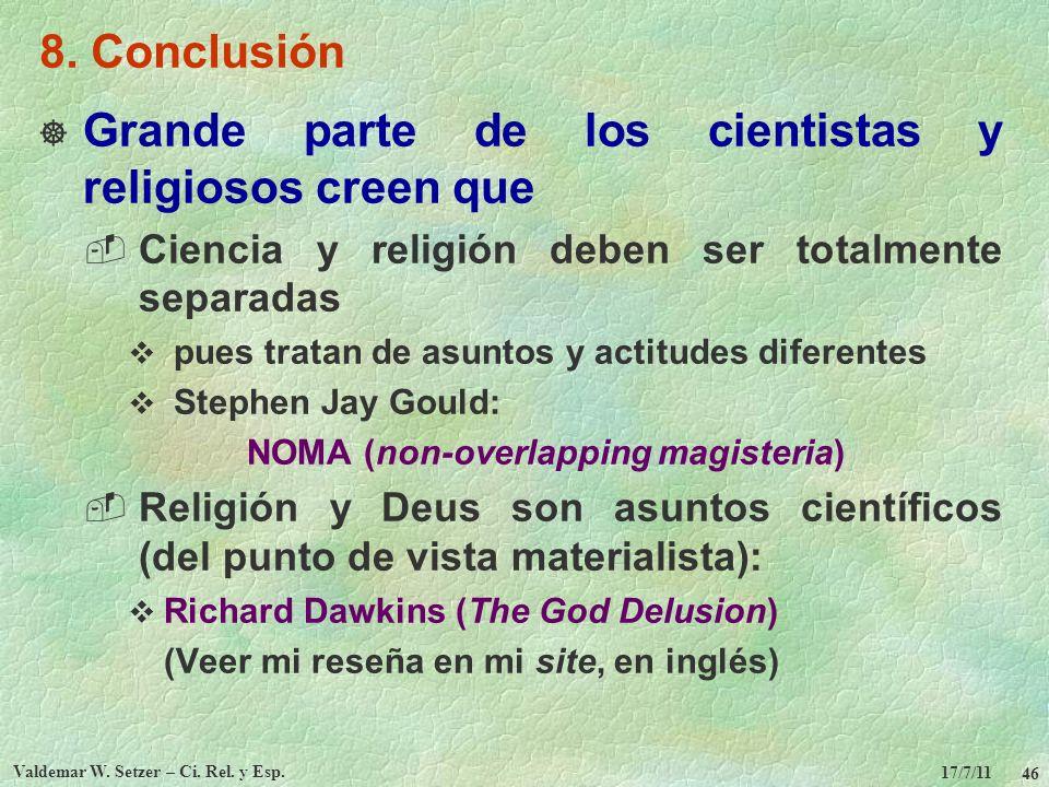 17/7/11 Valdemar W. Setzer – Ci. Rel. y Esp. 46 8. Conclusión Grande parte de los cientistas y religiosos creen que Ciencia y religión deben ser total