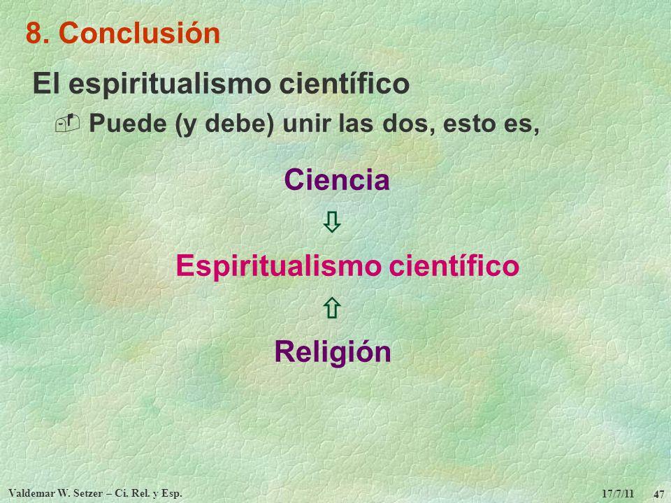 17/7/11 Valdemar W. Setzer – Ci. Rel. y Esp. 47 8. Conclusión El espiritualismo científico Puede (y debe) unir las dos, esto es, Ciencia Espiritualism