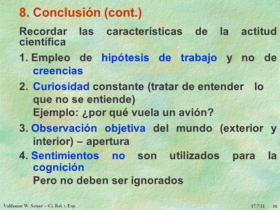 17/7/11 Valdemar W. Setzer – Ci. Rel. y Esp. 50 8. Conclusión (cont.) Recordar las características de la actitud científica 1. Empleo de hipótesis de