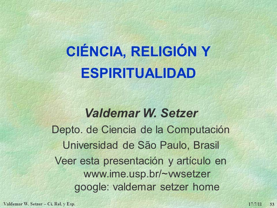 17/7/11 Valdemar W. Setzer – Ci. Rel. y Esp. 53 CIÉNCIA, RELIGIÓN Y ESPIRITUALIDAD Valdemar W. Setzer Depto. de Ciencia de la Computación Universidad