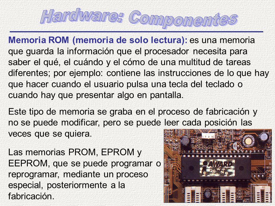 Memoria ROM (memoria de solo lectura): es una memoria que guarda la información que el procesador necesita para saber el qué, el cuándo y el cómo de u