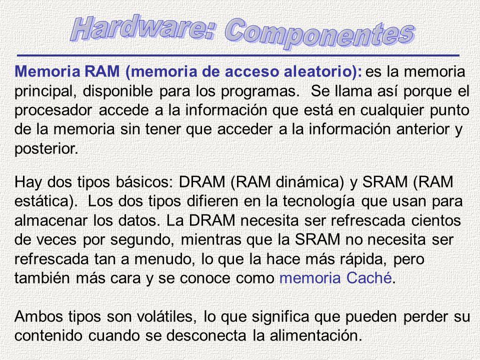 Memoria RAM (memoria de acceso aleatorio): es la memoria principal, disponible para los programas. Se llama así porque el procesador accede a la infor