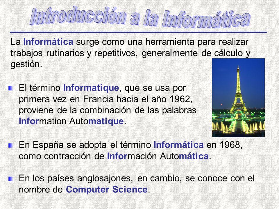 La Informática surge como una herramienta para realizar trabajos rutinarios y repetitivos, generalmente de cálculo y gestión. El término Informatique,
