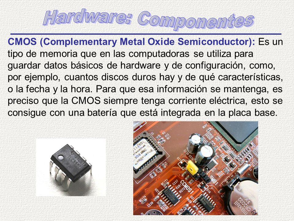 CMOS (Complementary Metal Oxide Semiconductor): Es un tipo de memoria que en las computadoras se utiliza para guardar datos básicos de hardware y de configuración, como, por ejemplo, cuantos discos duros hay y de qué características, o la fecha y la hora.