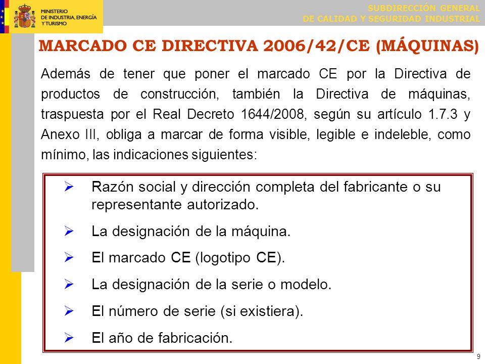9 MARCADO CE DIRECTIVA 2006/42/CE (MÁQUINAS) Además de tener que poner el marcado CE por la Directiva de productos de construcción, también la Directi