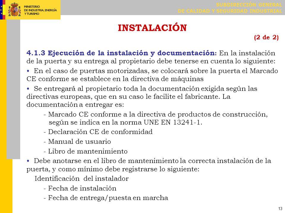 SUBDIRECCIÓN GENERAL DE CALIDAD Y SEGURIDAD INDUSTRIAL 13 INSTALACIÓN (2 de 2) 4.1.3 Ejecución de la instalación y documentación : En la instalación d