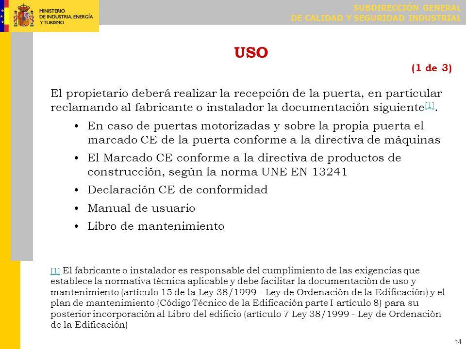 SUBDIRECCIÓN GENERAL DE CALIDAD Y SEGURIDAD INDUSTRIAL 14 USO (1 de 3) El propietario deberá realizar la recepción de la puerta, en particular reclama