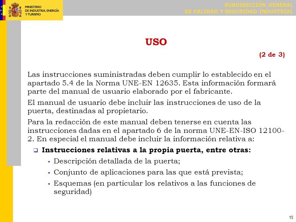 SUBDIRECCIÓN GENERAL DE CALIDAD Y SEGURIDAD INDUSTRIAL 15 USO (2 de 3) Las instrucciones suministradas deben cumplir lo establecido en el apartado 5.4