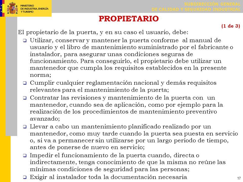 SUBDIRECCIÓN GENERAL DE CALIDAD Y SEGURIDAD INDUSTRIAL 17 PROPIETARIO (1 de 3) El propietario de la puerta, y en su caso el usuario, debe: Utilizar, c