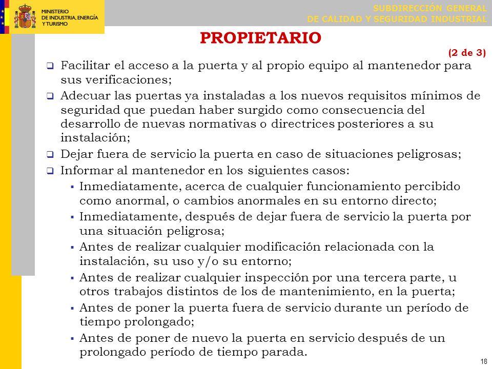SUBDIRECCIÓN GENERAL DE CALIDAD Y SEGURIDAD INDUSTRIAL 18 PROPIETARIO (2 de 3) Facilitar el acceso a la puerta y al propio equipo al mantenedor para s
