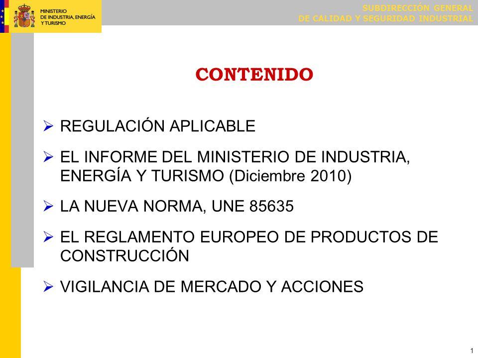 SUBDIRECCIÓN GENERAL DE CALIDAD Y SEGURIDAD INDUSTRIAL 1 CONTENIDO REGULACIÓN APLICABLE EL INFORME DEL MINISTERIO DE INDUSTRIA, ENERGÍA Y TURISMO (Dic