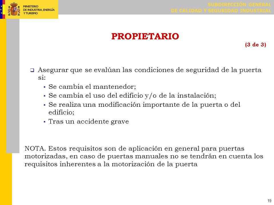 SUBDIRECCIÓN GENERAL DE CALIDAD Y SEGURIDAD INDUSTRIAL 19 PROPIETARIO (3 de 3) Asegurar que se evalúan las condiciones de seguridad de la puerta si: S
