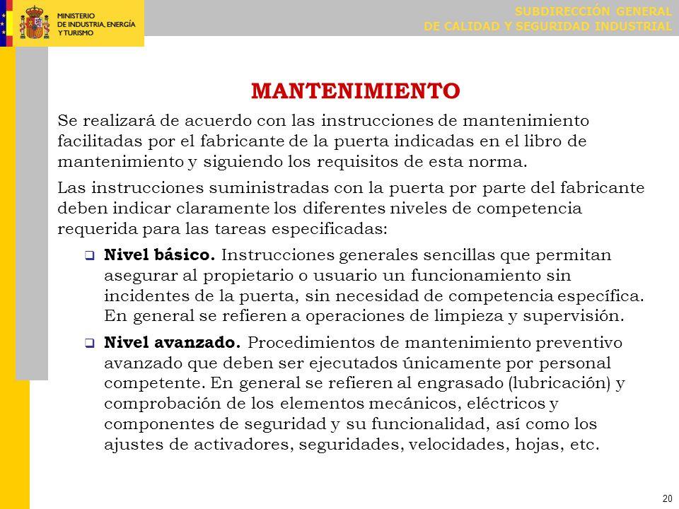SUBDIRECCIÓN GENERAL DE CALIDAD Y SEGURIDAD INDUSTRIAL 20 MANTENIMIENTO Se realizará de acuerdo con las instrucciones de mantenimiento facilitadas por