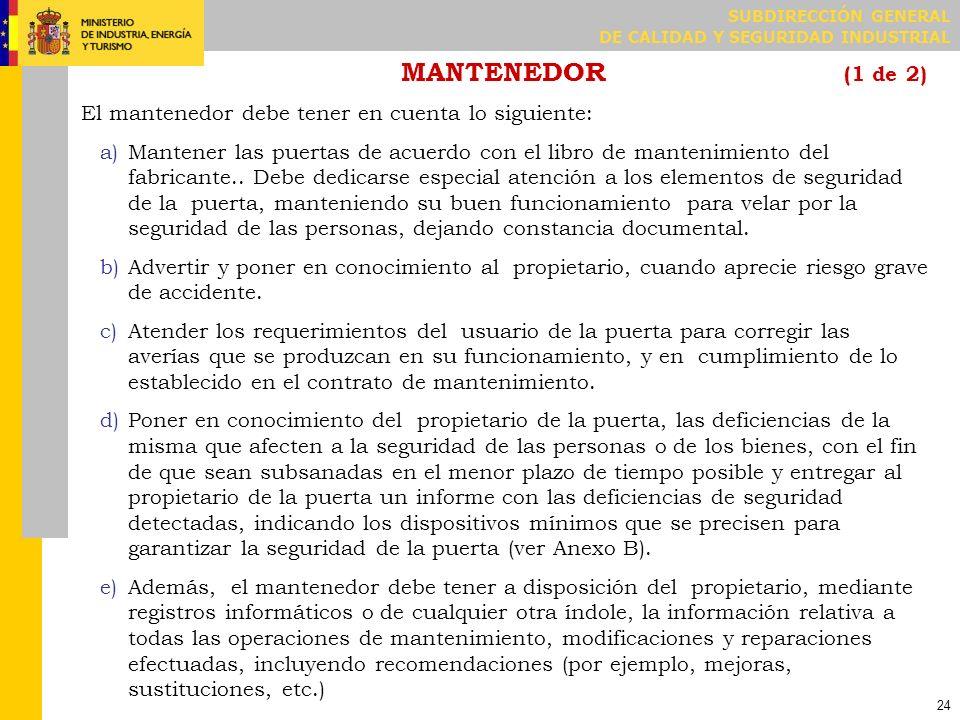 SUBDIRECCIÓN GENERAL DE CALIDAD Y SEGURIDAD INDUSTRIAL 24 MANTENEDOR (1 de 2) El mantenedor debe tener en cuenta lo siguiente: a)Mantener las puertas