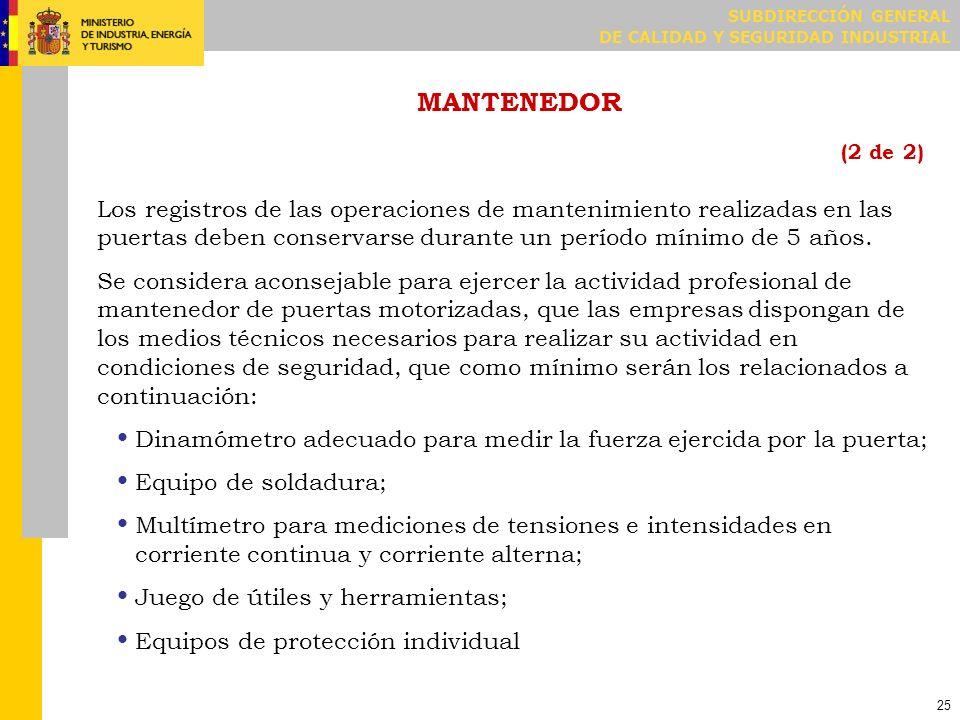 SUBDIRECCIÓN GENERAL DE CALIDAD Y SEGURIDAD INDUSTRIAL 25 MANTENEDOR (2 de 2) Los registros de las operaciones de mantenimiento realizadas en las puer