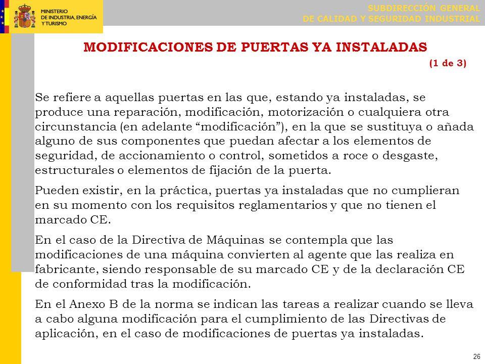 SUBDIRECCIÓN GENERAL DE CALIDAD Y SEGURIDAD INDUSTRIAL 26 MODIFICACIONES DE PUERTAS YA INSTALADAS (1 de 3) Se refiere a aquellas puertas en las que, e