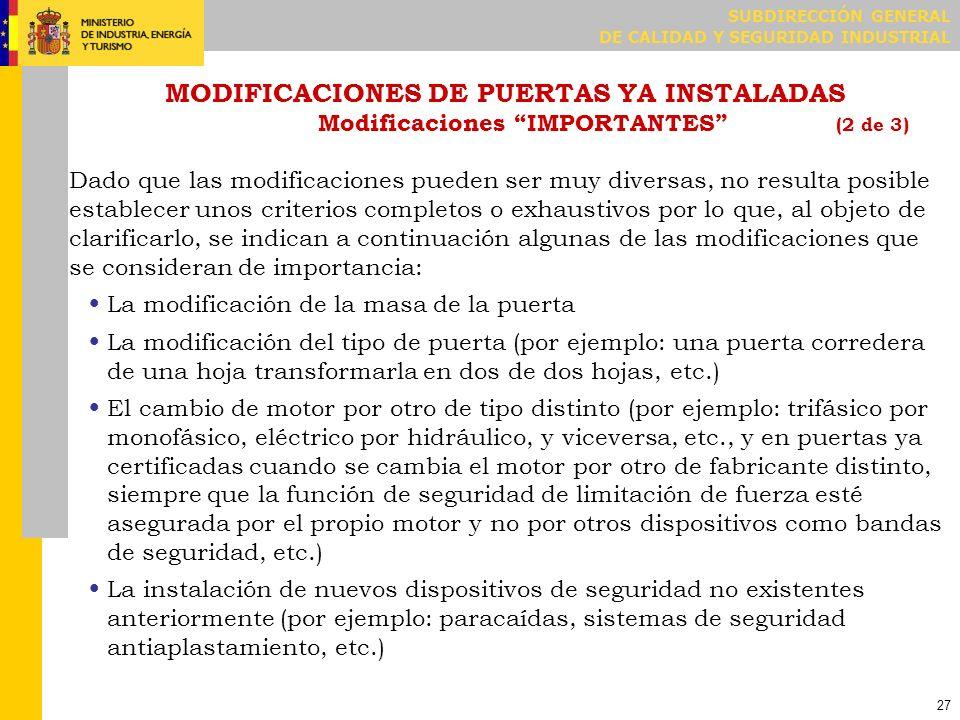SUBDIRECCIÓN GENERAL DE CALIDAD Y SEGURIDAD INDUSTRIAL 27 MODIFICACIONES DE PUERTAS YA INSTALADAS Modificaciones IMPORTANTES (2 de 3) Dado que las mod