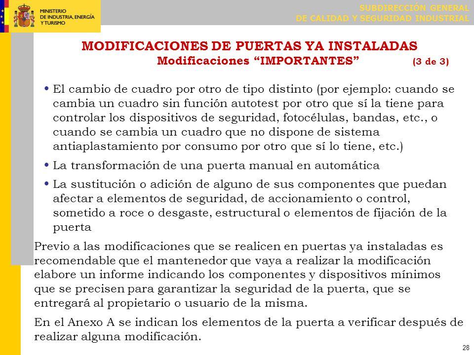 SUBDIRECCIÓN GENERAL DE CALIDAD Y SEGURIDAD INDUSTRIAL 28 MODIFICACIONES DE PUERTAS YA INSTALADAS Modificaciones IMPORTANTES (3 de 3) El cambio de cua