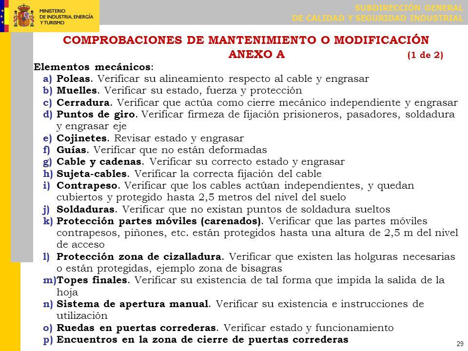 SUBDIRECCIÓN GENERAL DE CALIDAD Y SEGURIDAD INDUSTRIAL 29 COMPROBACIONES DE MANTENIMIENTO O MODIFICACIÓN ANEXO A (1 de 2) Elementos mecánicos : a)Pole