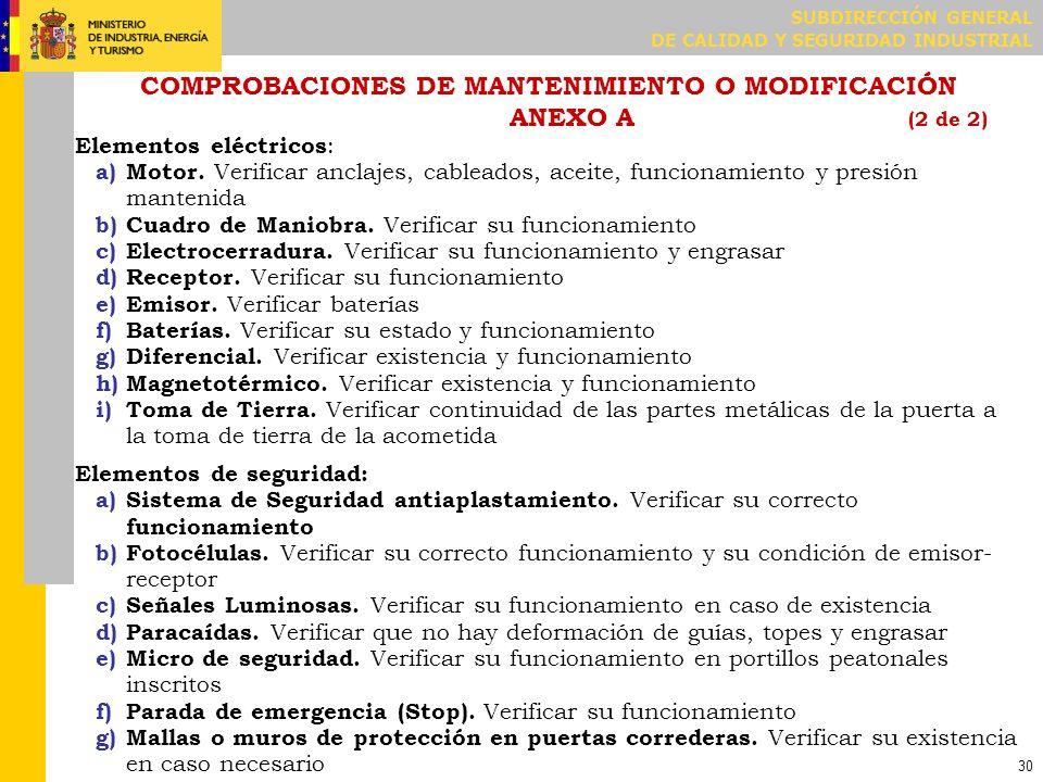 SUBDIRECCIÓN GENERAL DE CALIDAD Y SEGURIDAD INDUSTRIAL 30 COMPROBACIONES DE MANTENIMIENTO O MODIFICACIÓN ANEXO A (2 de 2) Elementos eléctricos : a)Mot