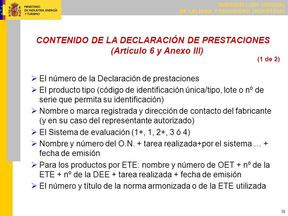 SUBDIRECCIÓN GENERAL DE CALIDAD Y SEGURIDAD INDUSTRIAL 36 CONTENIDO DE LA DECLARACIÓN DE PRESTACIONES (Artículo 6 y Anexo III) El número de la Declara