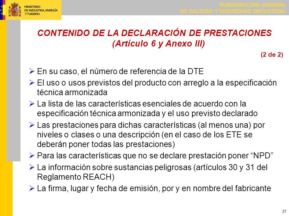 SUBDIRECCIÓN GENERAL DE CALIDAD Y SEGURIDAD INDUSTRIAL 37 CONTENIDO DE LA DECLARACIÓN DE PRESTACIONES (Artículo 6 y Anexo III) En su caso, el número d