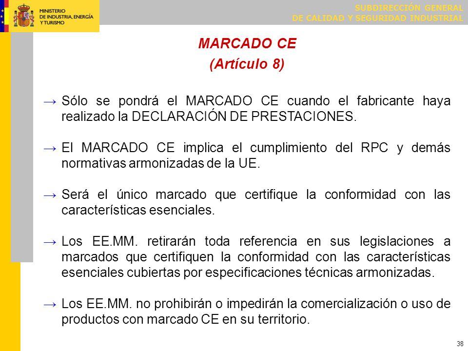 SUBDIRECCIÓN GENERAL DE CALIDAD Y SEGURIDAD INDUSTRIAL 38 MARCADO CE (Artículo 8) Sólo se pondrá el MARCADO CE cuando el fabricante haya realizado la
