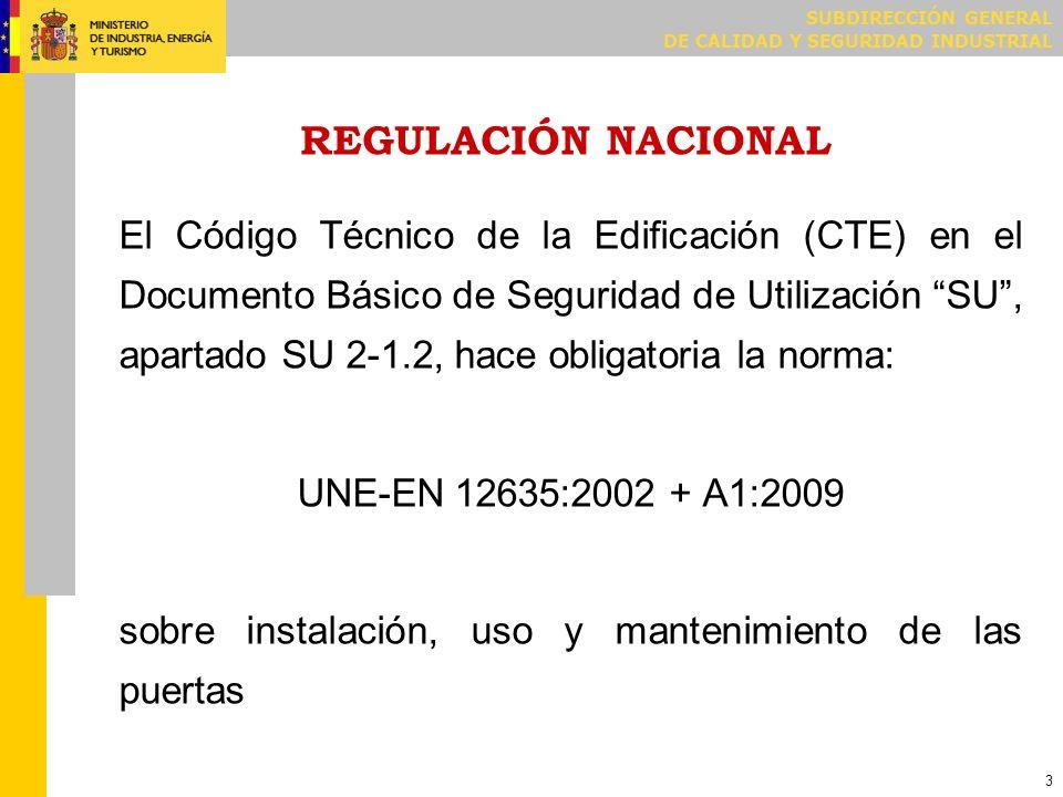 SUBDIRECCIÓN GENERAL DE CALIDAD Y SEGURIDAD INDUSTRIAL 14 USO (1 de 3) El propietario deberá realizar la recepción de la puerta, en particular reclamando al fabricante o instalador la documentación siguiente [1].