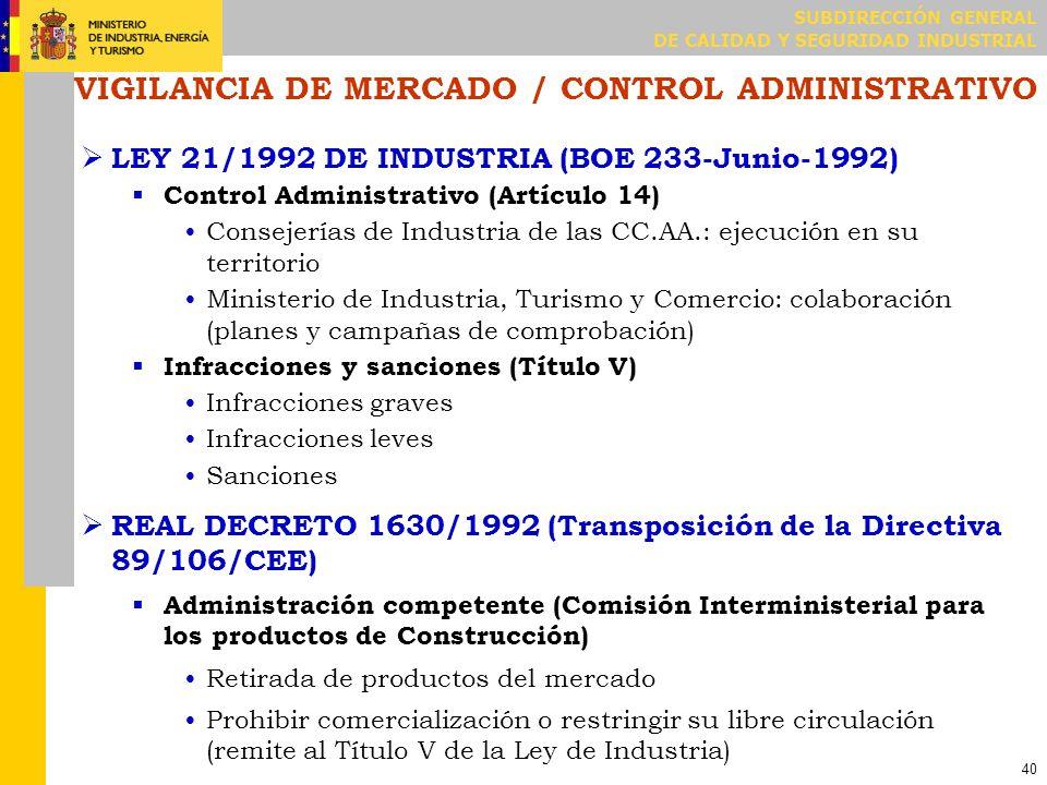 SUBDIRECCIÓN GENERAL DE CALIDAD Y SEGURIDAD INDUSTRIAL 40 VIGILANCIA DE MERCADO / CONTROL ADMINISTRATIVO LEY 21/1992 DE INDUSTRIA (BOE 233-Junio-1992)
