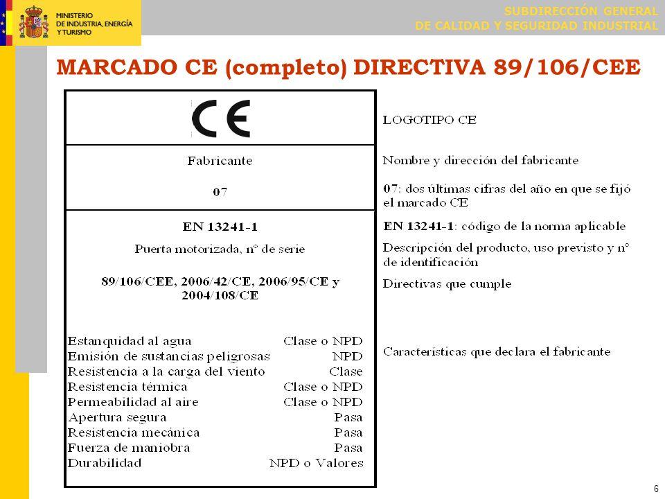 SUBDIRECCIÓN GENERAL DE CALIDAD Y SEGURIDAD INDUSTRIAL 7 MARCADO CE (reducido) DIRECTIVA 89/106/CEE LOGOTIPO CE Fabricante 07 Nombre y dirección del fabricante 07: dos últimas cifras del año en que se fijó el marcado CE EN 13241-1 89/106/CEE, 2006/42/CE, 2006/95/CE y 2004/108/CE EN 13241-1: código de la norma aplicable Directivas que cumple Cuando se aplique el marcado CE reducido sobre el producto o el embalaje, el marcado CE completo deberá aparecer al menos en la documentación comercial de acompañamiento del suministro (por ejemplo, en el albarán).