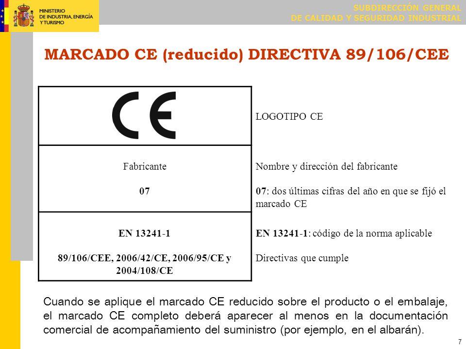 SUBDIRECCIÓN GENERAL DE CALIDAD Y SEGURIDAD INDUSTRIAL 7 MARCADO CE (reducido) DIRECTIVA 89/106/CEE LOGOTIPO CE Fabricante 07 Nombre y dirección del f