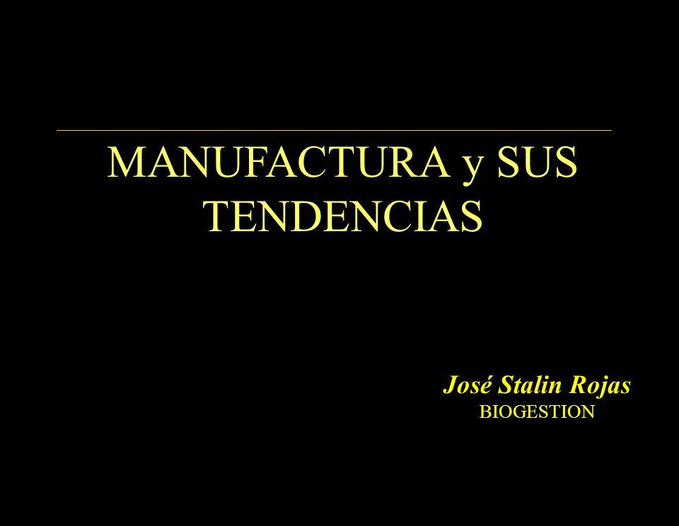 1 José Stalin Rojas BIOGESTION MANUFACTURA y SUS TENDENCIAS