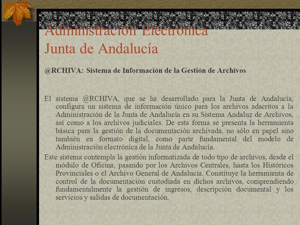 Administración Electrónica Junta de Andalucía @RCHIVA: Sistema de Información de la Gestión de Archivos El sistema @RCHIVA, que se ha desarrollado para la Junta de Andalucía, configura un sistema de información único para los archivos adscritos a la Administración de la Junta de Andalucía en su Sistema Andaluz de Archivos, así como a los archivos judiciales.