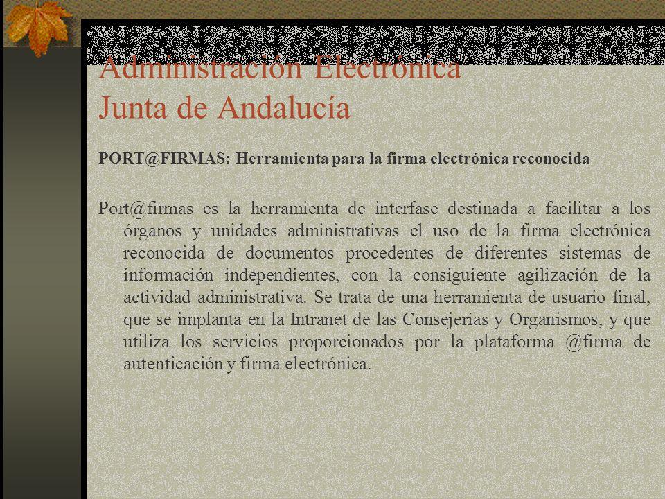 Administración Electrónica Junta de Andalucía PORT@FIRMAS: Herramienta para la firma electrónica reconocida Port@firmas es la herramienta de interfase destinada a facilitar a los órganos y unidades administrativas el uso de la firma electrónica reconocida de documentos procedentes de diferentes sistemas de información independientes, con la consiguiente agilización de la actividad administrativa.