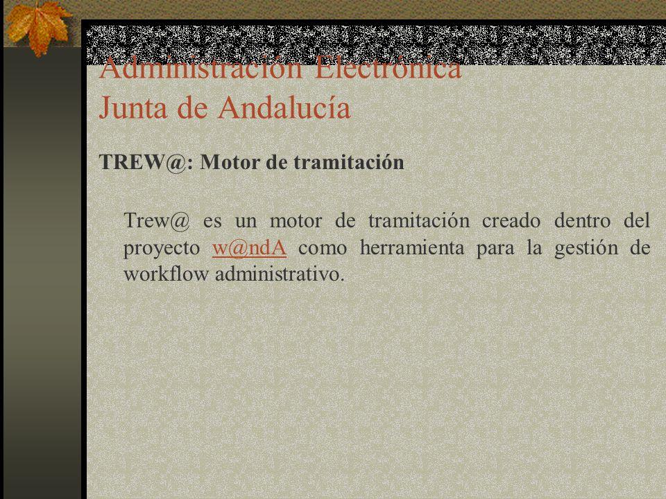 Administración Electrónica Junta de Andalucía TREW@: Motor de tramitación Trew@ es un motor de tramitación creado dentro del proyecto w@ndA como herramienta para la gestión de workflow administrativo.w@ndA