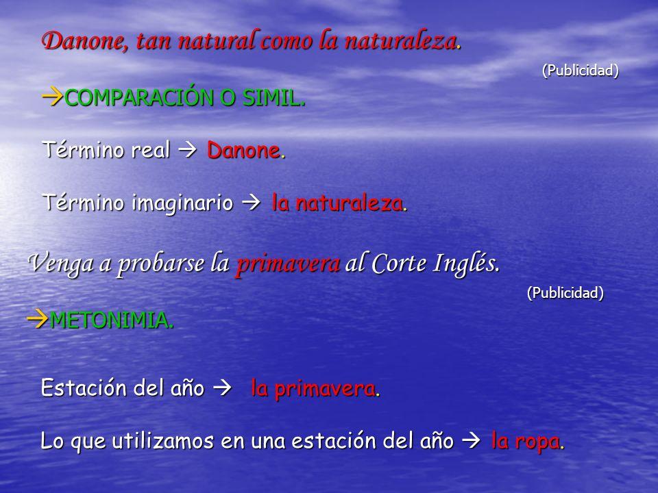 Danone, tan natural como la naturaleza.(Publicidad) COMPARACIÓN O SIMIL.