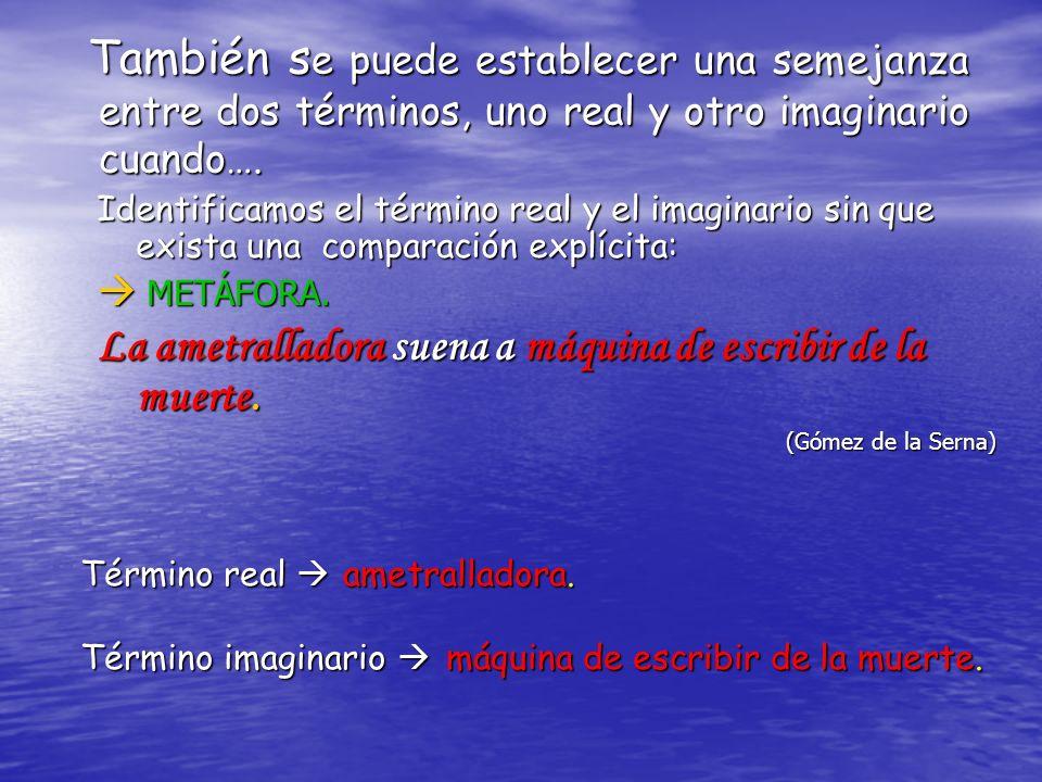 Cuando aparecen los dos términos, el real y el imaginario se trata de: METÁFORA IMPURA.