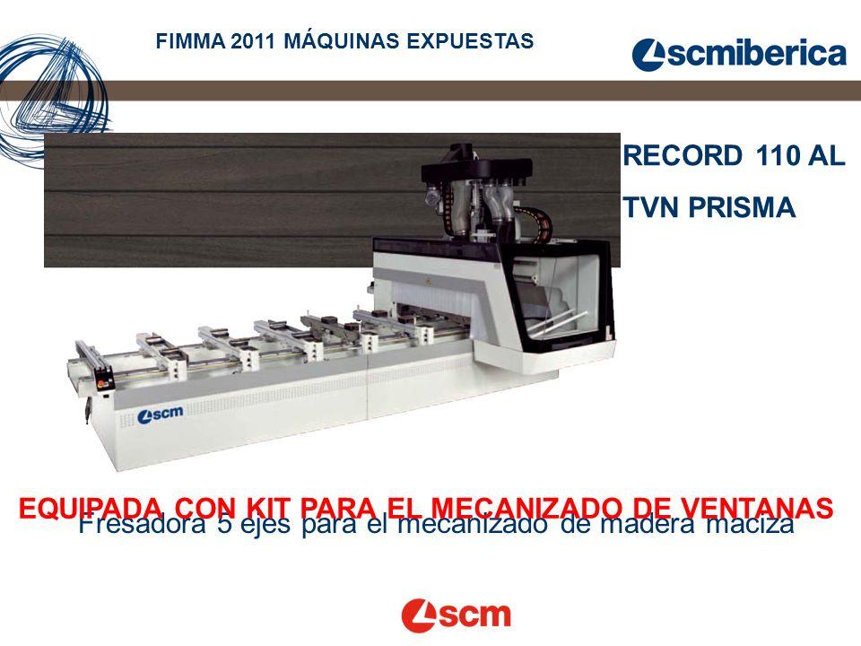 RECORD 110 AL TVN PRISMA FIMMA 2011 MÁQUINAS EXPUESTAS Fresadora 5 ejes para el mecanizado de madera maciza EQUIPADA CON KIT PARA EL MECANIZADO DE VENTANAS