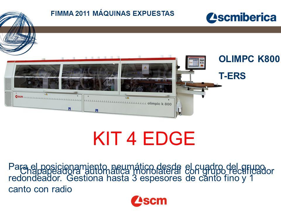 OLIMPC K800 T-ERS FIMMA 2011 MÁQUINAS EXPUESTAS Chapapeadora automática monolateral con grupo rectificador KIT 4 EDGE Para el posicionamiento neumático desde el cuadro del grupo redondeador.